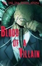 Blood of a Villain || MHA Fic! || by iza_iza_loves_shizu