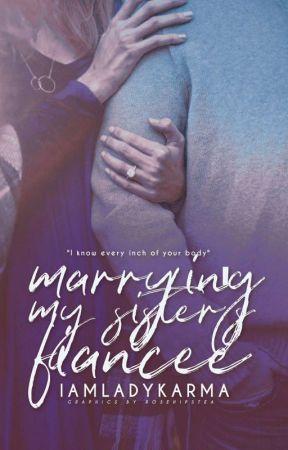 Marrying My Sister's Fiancee by IamLadyKarMa