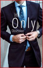 His Only Obsession  by anastasiagrey2303