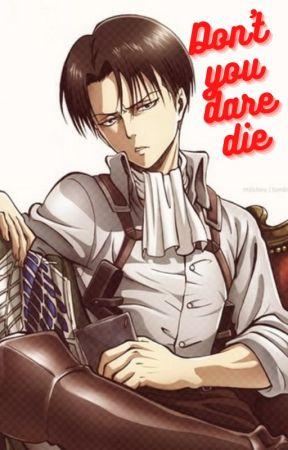 Don't you dare die ~ Levi Ackerman x OC by PaniDemonolog