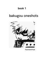 BAKUGOU ONESHOTS ➳ [ ✓ ] by -MINNIEMIN
