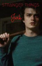 Jerk - Slow Burn Steve Harrington X Reader (editing) by Mochminnie