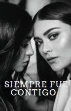 Siempre Fue Contigo by AnnaaGarcia24