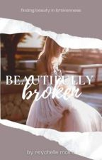 Beautifully Broken by reychellemoira