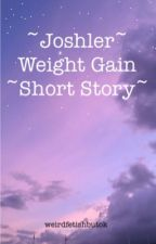 Joshler weight gain short story by weirdfetishbutok