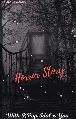 I Horror Story S With Kpop Idol X You Ending All Girls Ft Y N Pt2 Wattpad
