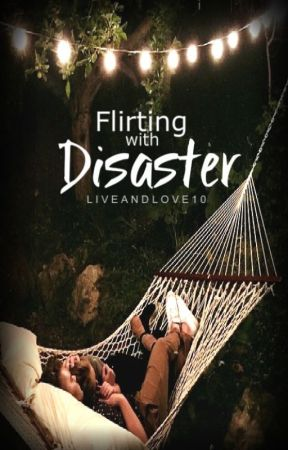 Flirting with Disaster  by liveandlove10xo