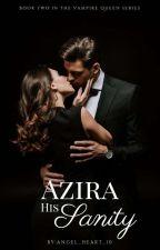 Azira-His Sanity ✔ by Angel_Heart_10