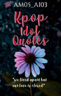 Kpop Idol Qoutes🌹[COMPLETED] cover