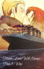 Titanic: Love Will Always Find A Way by HopelessRomantic1912