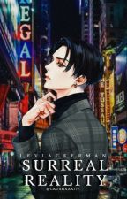 Surreal Reality || Levi Ackerman by CrushXXX777