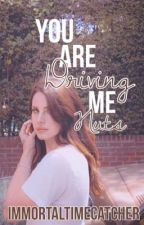 You Are Driving Me Nuts | Larina by Immortaltimecatcher
