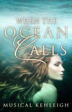 When the Ocean Calls by MusicalKehleigh