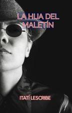 LA HIJA DEL MALETÍN by Itati_20