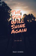 The Sun Will Shine Again by RaeRaeSimmons
