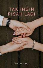 TAK INGIN PISAH LAGI by titahertanti14