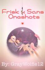 •Frisk x Sans Oneshots• ~REQUESTS CLOSED~ ~ON HIATUS~ by GrayWolfie12