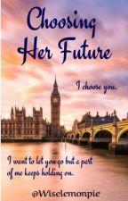 Choosing Her Future |✔️ by wiselemonpie