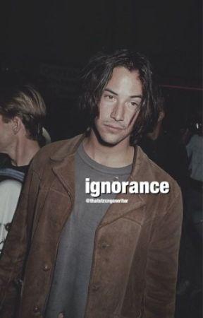 ❁ Ignorance ❁ by TheGirlLostInWords