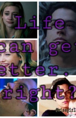 Life can get better... right? by WiseGirlEverdeen