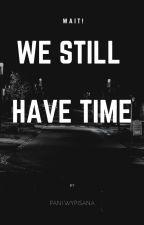WE STILL HAVE TIME by Pani_Wypisana