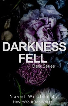 Darkness Fell by HeyItsYourBadWriter