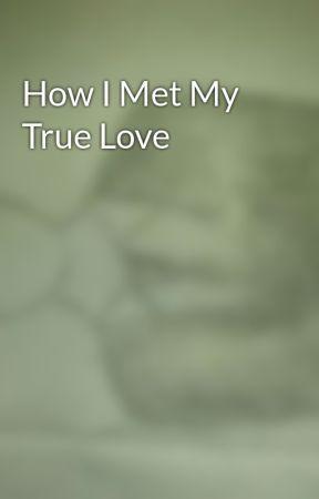 How I Met My True Love by Luna-bloodmoon