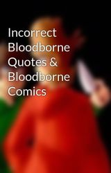 Incorrect Bloodborne Quotes & Bloodborne Comics by X_Red_Leader_Tord_X