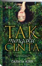 TAK MENGAKU CINTA by CahayaAinn