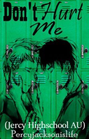 Don't Hurt Me (Jercy highschool AU fanfic) by Percyjacksonislife