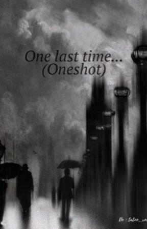 One last time (Oneshot) by tatoo_xox