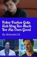 Peter Parker Gets Sick Way Too Much For His Own Good by disfanatic10