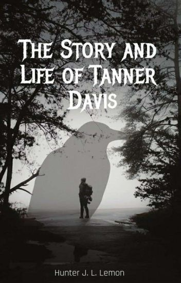 The Story and Life of Tanner Davis - Part 1