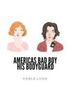 america's bad boy & his bodyguard | ✓ by KarlaMonster