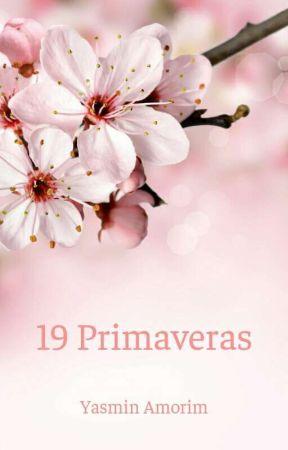 19 Primaveras (Concluído) by Yassmminn