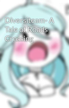 Diversiteam- A Tale of Roads Crossing by Kiwi_Veemo