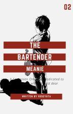 the bartender // meanie ✓ by roseyuta