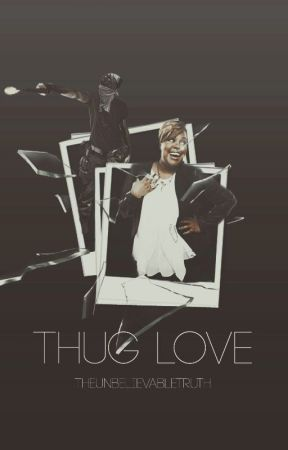 Thug Love by UnbelievableTruth