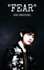 Fear (Kim Taehyung ff) by KimTaeTaesWifey