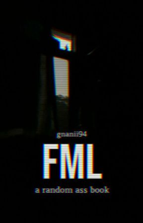 FML (don't open :D) by gnanii94