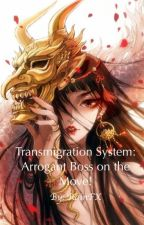 Transmigration System: Arrogant Boss on the Move! by UnpleasantRain