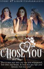 MY HEART CHOSE YOU by GirlWithSparkleEye