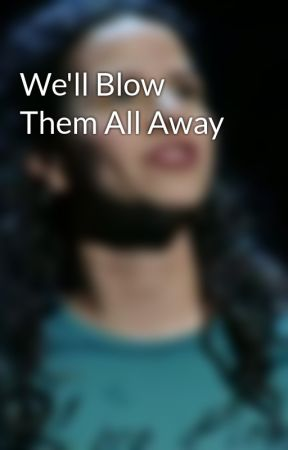 We'll Blow Them All Away by just_breathe_nina