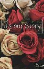 It's our Story by Meli_ka07