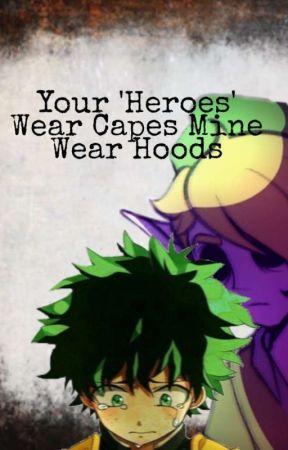 Your 'Heroes' Wear Capes Mine Wear Hoods by -greenscribbles-