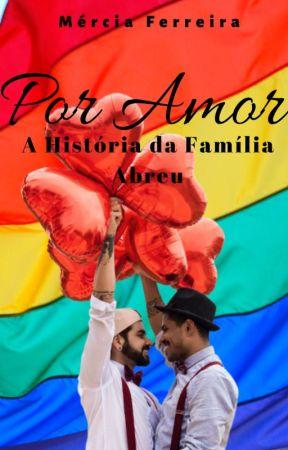 Por Amor: A História da Família Abreu by MerciaFerreira