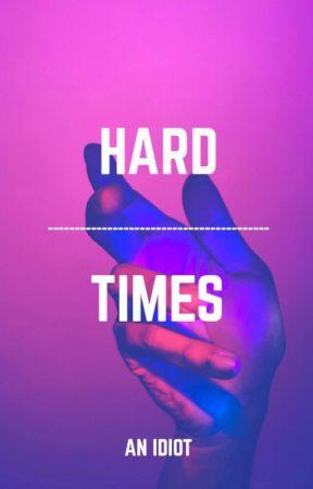 .HARD TIMES. by erratic_boredom
