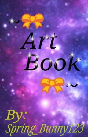 ~🎀 Art Book Of 2019 🎀~  by Spring_Bunny123