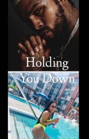 Holding You Down (ON HOLD) by JayyWillss