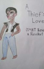 A Thief's Love (TMNT Xever x Reader) by TheFightingRenegade